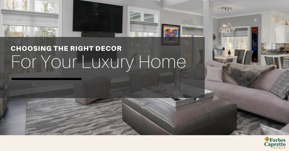 Choosing the Right Decor for Your Luxury Home